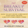 911 Breakup Survival: How to Get Over a Breakup and Love Again, Like Its the First Time (Unabridged), by Hadley Finch