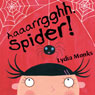 Aaaarrgghh, Spider! (Unabridged) Audiobook, by Lydia Monks