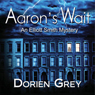 Aarons Wait: Elliott Smith Mystery, Book 2 (Unabridged) Audiobook, by Dorien Grey