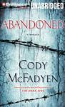 Abandoned: A Thriller (Unabridged), by Cody Mcfadyen