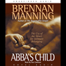 Abbas Child: The Cry of the Heart for Intimate Belonging (Unabridged), by Brennan Manning