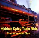 Abbies Spicy Train Ride (Unabridged) Audiobook, by Emmannuelle Blue