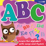 ABC: Learn Your Alphabet with Songs and Rhymes (Unabridged) Audiobook, by AudioGO Ltd