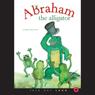 Abraham the Alligator (Unabridged) Audiobook, by Paula Allene Stark