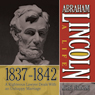 Abraham Lincoln: A Life 1837-1842: A Righteous Lawyer Deals With an Unhappy Marriage (Unabridged), by Michael Burlingame