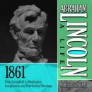 Abraham Lincoln: A Life, 1861: From Springfield to Washington, Inauguration, and Distributing Patronage (Unabridged), by Michael Burlingame