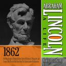 Abraham Lincoln: A Life 1862: From the Slough of Despond to the Gates of Richmond, Playing the Last Trump Card, The Soft War Turns Hard, The Emancipation Proclamation (Unabridged), by Michael Burlingame