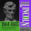 Abraham Lincoln: A Life 1864-1865: The Grand Offensive; Reelection; Victory at Last; The Final Days (Unabridged), by Michael Burlingame