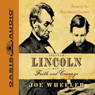 Abraham Lincoln: A Man of Faith and Courage: Stories of Our Most Admired President (Unabridged), by Joe Wheeler