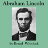 Abraham Lincoln (Unabridged) Audiobook, by Brand Whitlock