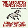 The Absolutely Perfect Horse: A Novel of East Texas (Unabridged) Audiobook, by Ardath Mayhar