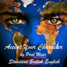 Accent Your Character - Standard British English: Dialect Training (Unabridged), by Paul Meier