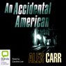 An Accidental American (Unabridged), by Alex Carr