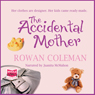 The Accidental Mother (Unabridged), by Rowan Coleman