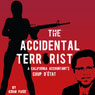 The Accidental Terrorist: A California Accountants Coup dEtat (Unabridged), by Adam PIore