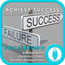 Achieve Success: Create Your Own Opportunities: Self-Hypnosis & Meditation Audiobook, by Erick Brown