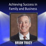 Achieving Success in Family and Business Audiobook, by Brian Tracy