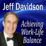 Achieving Work-Life Balance (Unabridged) Audiobook, by Jeff Davidson