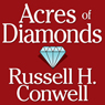 Acres of Diamonds (Unabridged) Audiobook, by Russell  H. Conwell