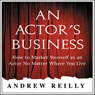 An Actors Business: How to Market Yourself as an Actor No Matter Where You Live Audiobook, by Andrew Reilly