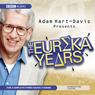 Adam Hart-Davis Presents: The Eureka Years (Unabridged), by Adam Hart-Davis