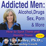 Addicted Men: Alcohol, Drugs, Sex, Porn and More: How to Spot Them and Handle Them (Unabridged), by Lyn Kelley