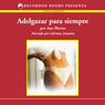 Adelgazar para siempre (Lose Weight Forever (Texto Completo)) (Unabridged), by Ana Martos