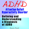 ADHD: Attention Deficit Hyperactivity Disorder: Defining and Understanding a Diagnosis of ADHD (Unabridged) Audiobook, by Susan Reed