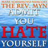 Admit You Hate Yourself (A Rev. MYN Book) (Unabridged) Audiobook, by Mark Yoshimoto Nemcoff