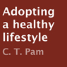Adopting a Healthy Lifestyle (Unabridged), by C. T. Pam