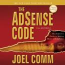 The AdSense Code 2nd Edition: The Definitive Guide to Making Money with AdSense (Unabridged), by Joel Comm