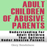 Adult Children of Abusive Parents: Understanding for Adult Children That Suffered Under Abusive Parents (Unabridged), by Gary Sandalson