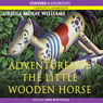 The Adventures of the Little Wooden Horse (Unabridged) Audiobook, by Ursula Moray Williams