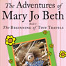 The Adventures of Mary Jo Beth: Book 1: The Beginning of Tiny Travels (Unabridged) Audiobook, by Joseph S. Jablecki