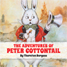 The Adventures of Peter Cottontail (Unabridged), by Thornton W. Burgess