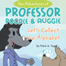 The Adventures of Professor Poodle and Auggie: Lets Collect the Alphabet (Unabridged), by Mark A. Vogel