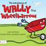 The Adventures of Wally the Wheelbarrow: Book One (Unabridged), by George Goodman
