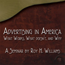 Advertising in America: What Works, What Doesnt, and Why (Unabridged) Audiobook, by Roy H. Williams