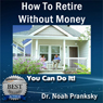 Advice & How To - How to Retire Without Money (Unabridged) Audiobook, by Dr. Noah Pranksky