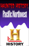 A&E Haunted History: Haunted Pacific Northwest, by The History Channel