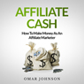 Affiliate Cash: How To Make Money As An Affiliate Marketer (Unabridged) Audiobook, by Omar Johnson