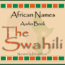 African Names Audio Book: The Swahili: Volume One (Unabridged) Audiobook, by Unspecified
