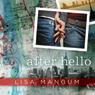 After Hello (Unabridged), by Lisa Mangum