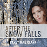 After the Snow Falls (Unabridged) Audiobook, by Carey Jane Clark