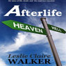Afterlife: Tales of Life, Death, and the Road Less Traveled (Unabridged), by Leslie Claire Walker