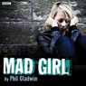 Afternoon Drama: Mad Girl, by Phil Gladwin