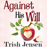 Against His Will (Unabridged) Audiobook, by Trish Jensen