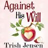 Against His Will (Unabridged) Audiobook, by Trish Jensen