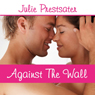 Against the Wall (Unabridged) Audiobook, by Julie Prestsater