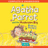 Agatha Parrot and the Mushroom Boy (Unabridged) Audiobook, by Kjartan Poskitt